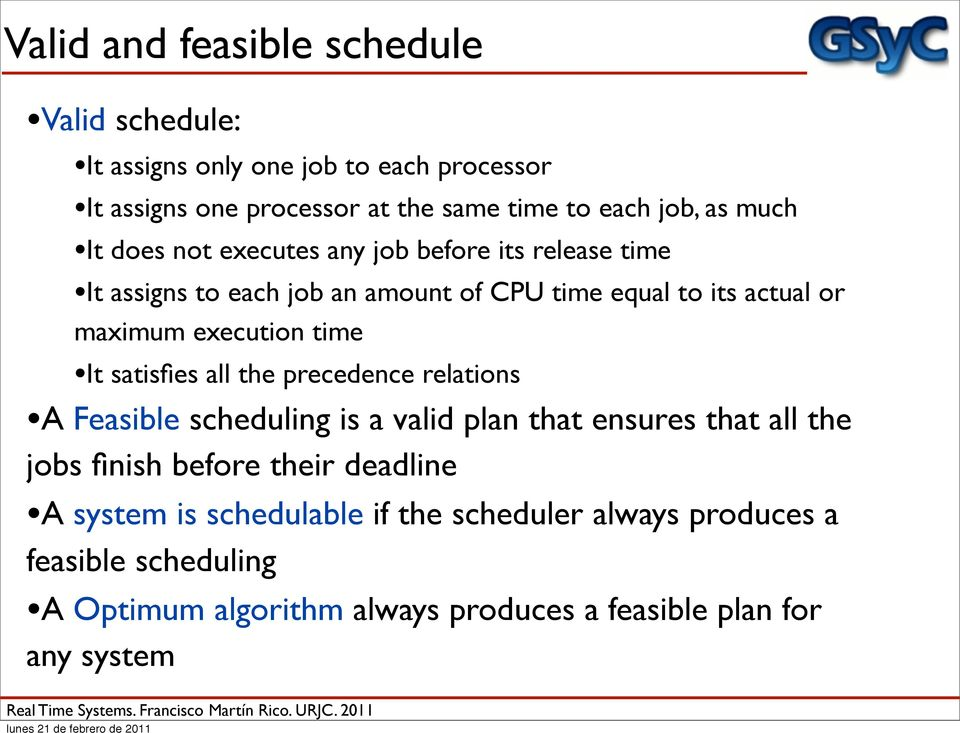 time It satisfies all the precedence relations A Feasible scheduling is a valid plan that ensures that all the jobs finish before their deadline