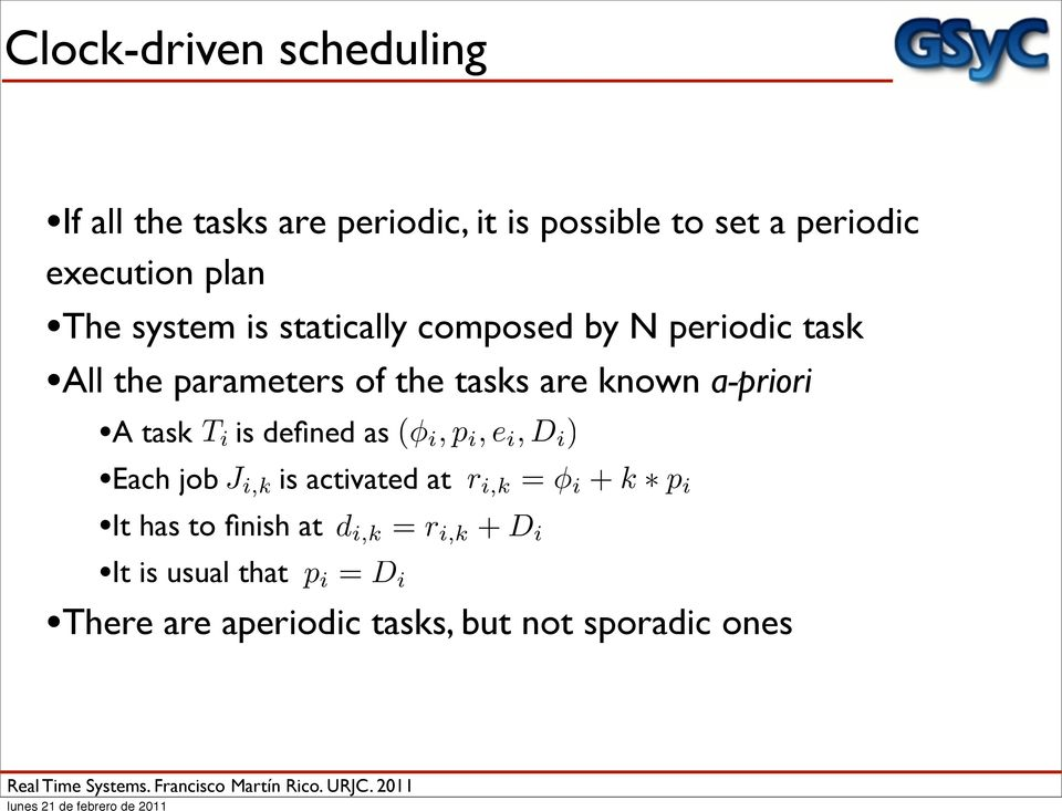 A task T i is defined as (φ i,p i,e i,d i ) Each job J i,k is activated at r i,k = φ i + k p i It has to
