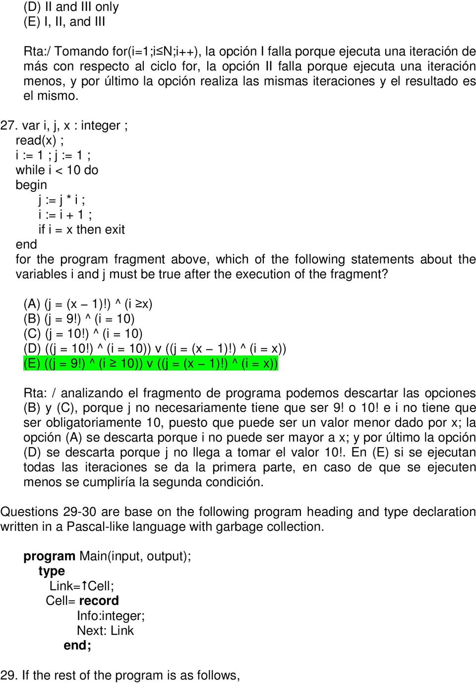 var i, j, x : integer ; read(x) ; i := 1 ; j := 1 ; while i < 10 do begin j := j * i ; i := i + 1 ; if i = x then exit end for the program fragment above, which of the following statements about the