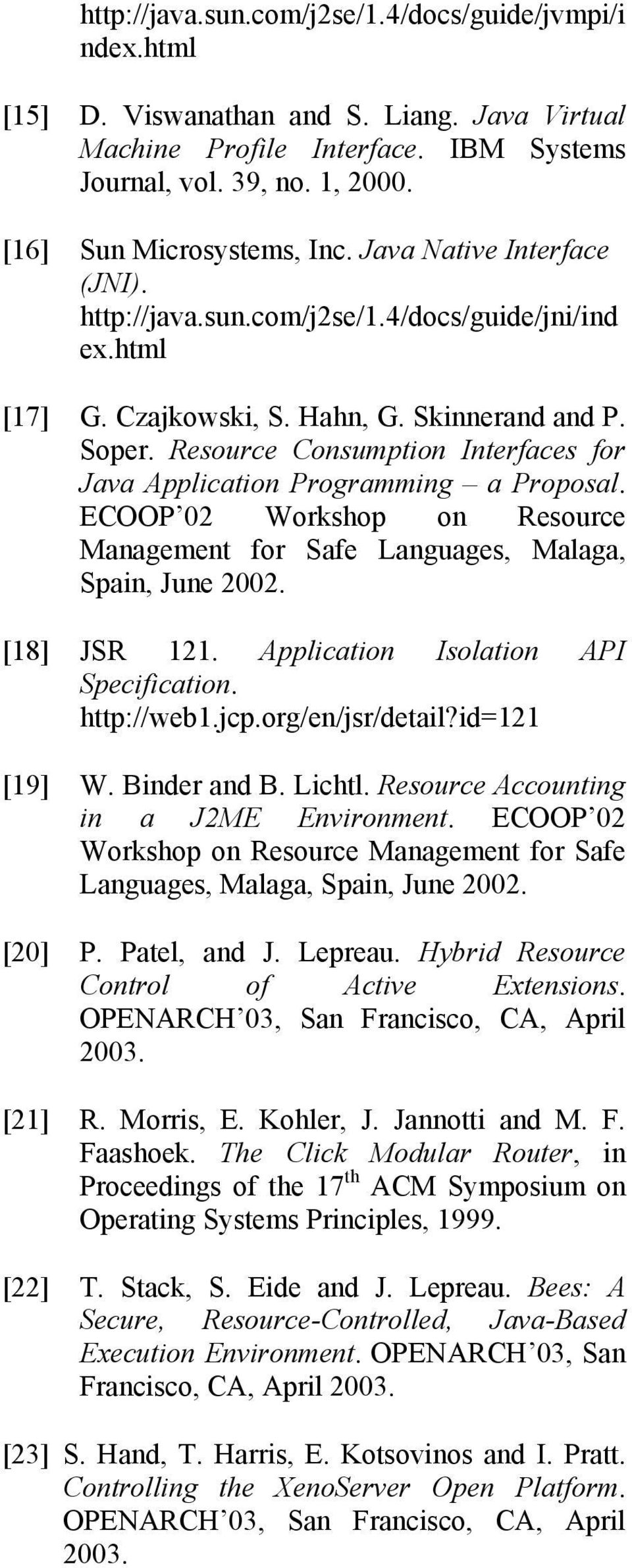 Resource Consumption Interfaces for Java Application Programming a Proposal. ECOOP 02 Workshop on Resource Management for Safe Languages, Malaga, Spain, June 2002. [18] JSR 121.