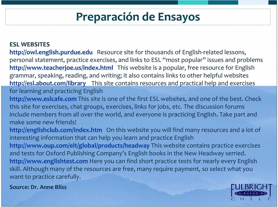 html This website is a popular, free resource for English grammar, speaking, reading, and writing; it also contains links to other helpful websites http://esl.about.