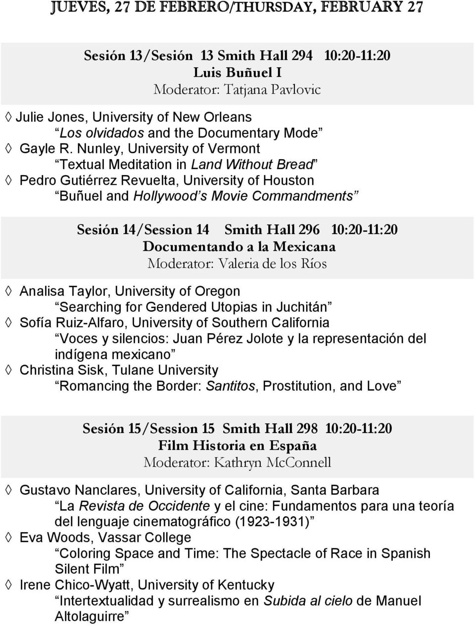 Nunley, University of Vermont Textual Meditation in Land Without Bread Pedro Gutiérrez Revuelta, University of Houston Buñuel and Hollywood s Movie Commandments Sesión 14/Session 14 Smith Hall 296