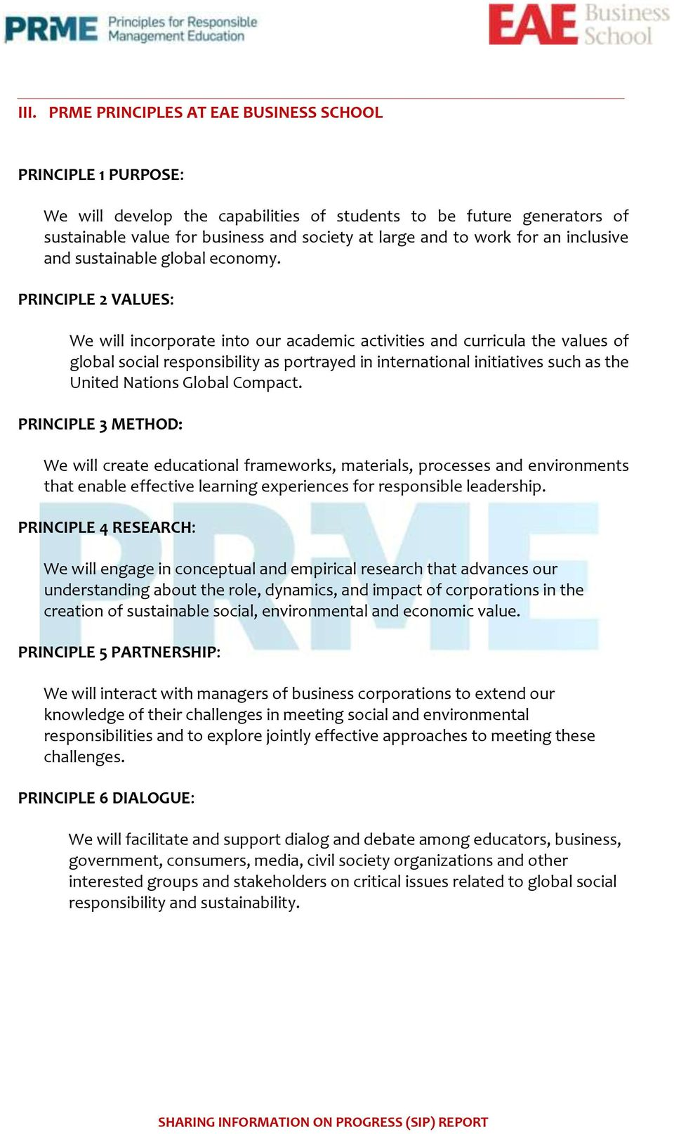 PRINCIPLE 2 VALUES: We will incorporate into our academic activities and curricula the values of global social responsibility as portrayed in international initiatives such as the United Nations