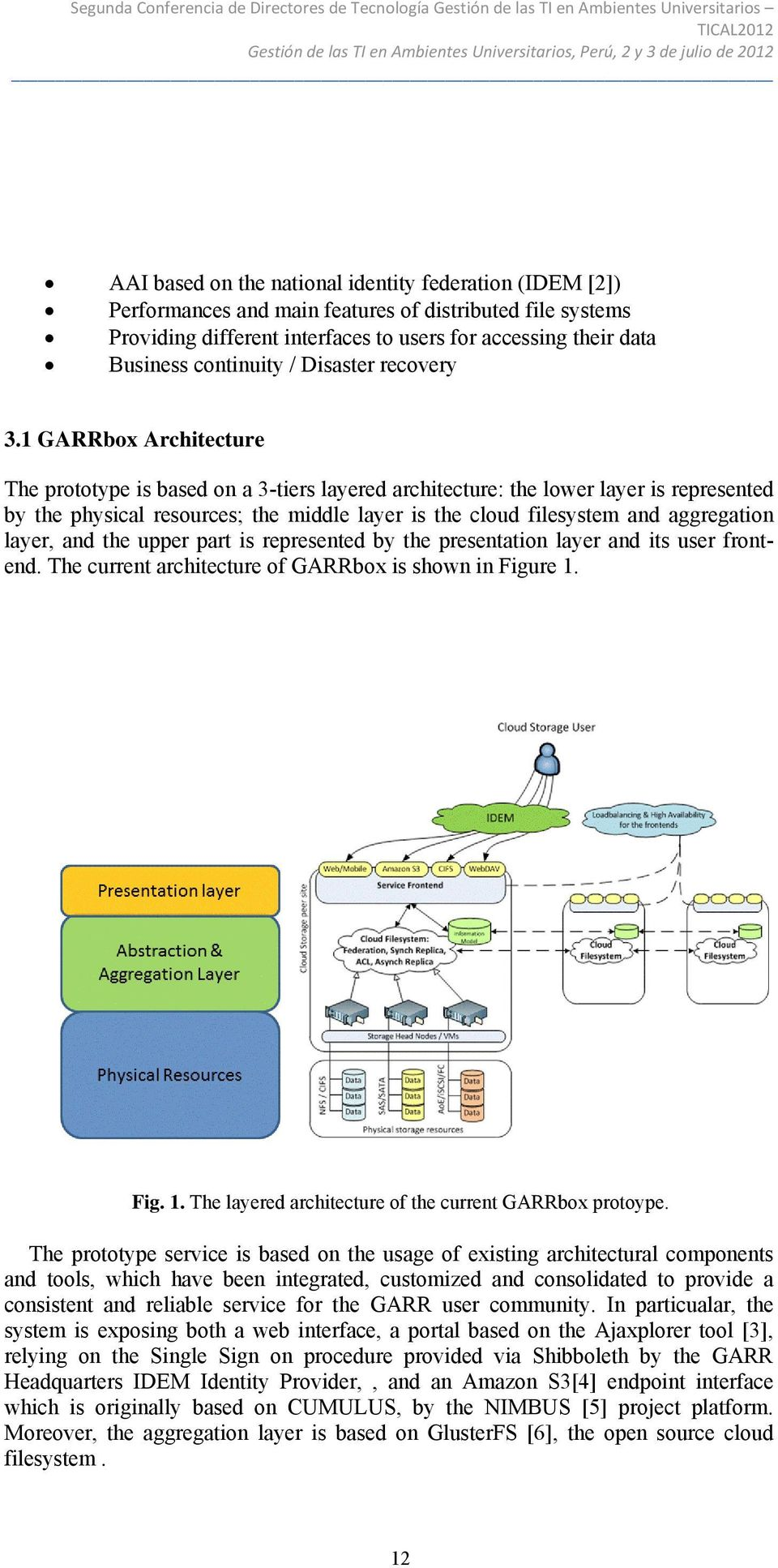 1 GARRbox Architecture The prototype is based on a 3-tiers layered architecture: the lower layer is represented by the physical resources; the middle layer is the cloud filesystem and aggregation
