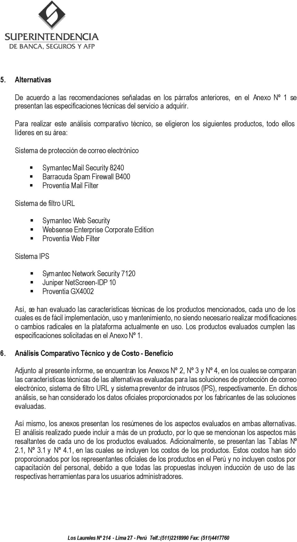 Barracuda Spam Firewall B400 Proventia Mail Filter Sistema de filtro URL Symantec Web Security Websense Enterprise Corporate Edition Proventia Web Filter Sistema IPS Symantec Network Security 7120