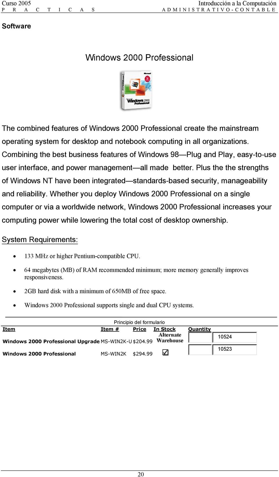 Plus the the strengths of Windows NT have been integrated standards-based security, manageability and reliability.