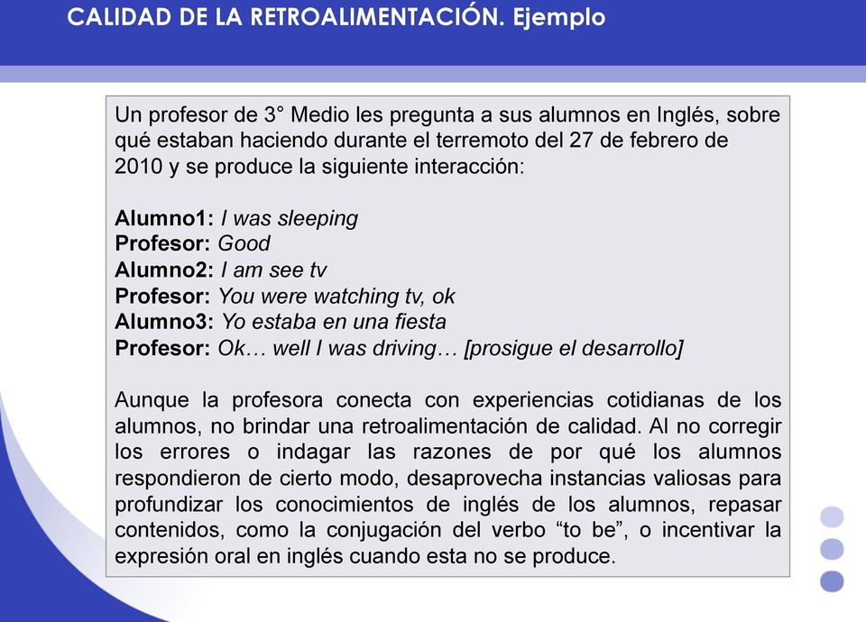 sleeping Profesor: Good Alumno2: I am see tv Profesor: You were watching tv, ok Alumno3: Yo estaba en una fiesta Profesor: Ok well I was driving [prosigue el desarrollo] Aunque la profesora conecta