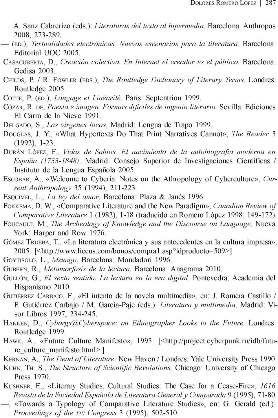 ), The Routledge Dictionary of Literary Terms. Londres: Routledge 2005. Cotte, P. (ed.), Langage et Linéarité. París: Septentrion 1999. Cózar, R. de, Poesía e imagen.