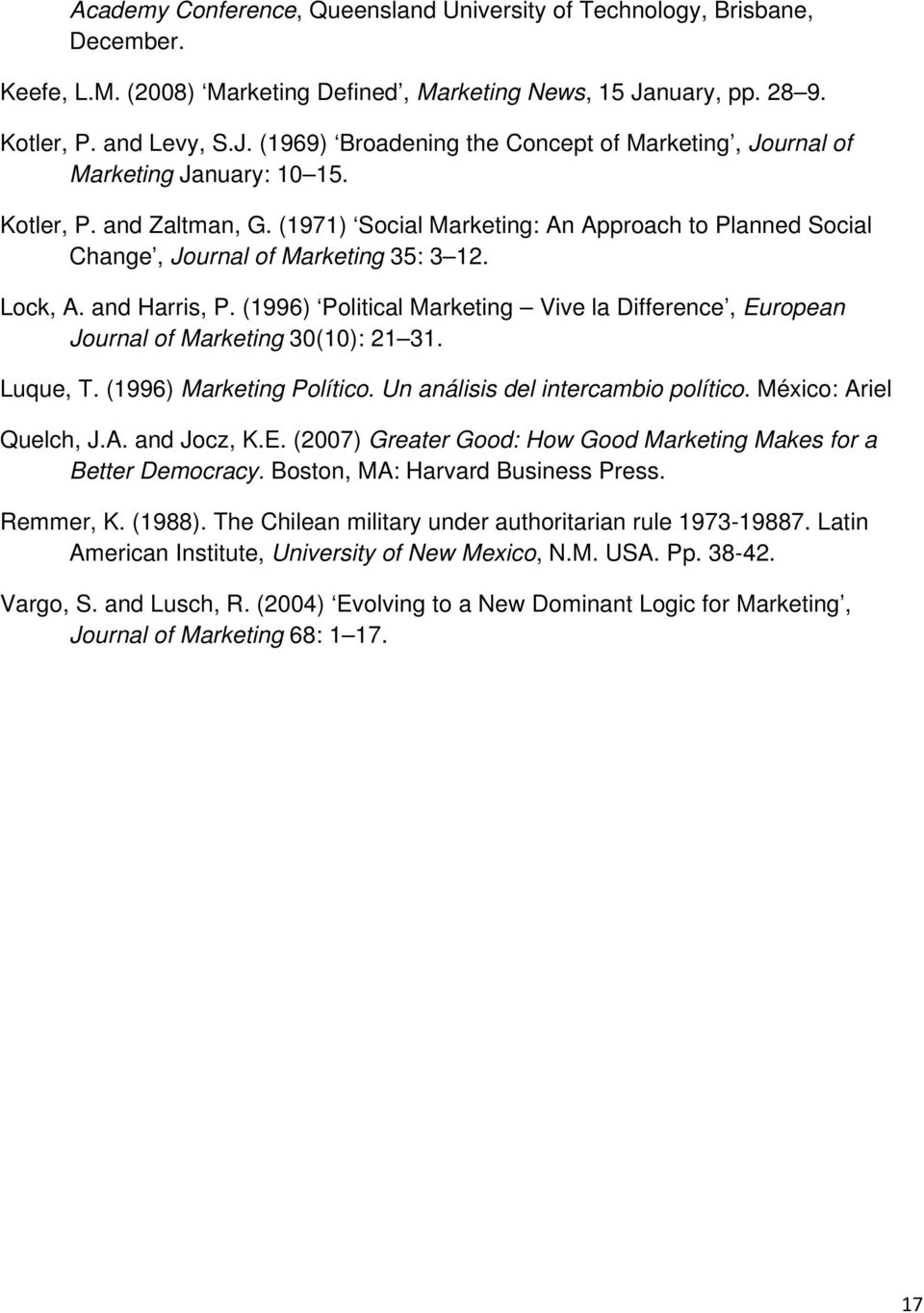 (1971) Social Marketing: An Approach to Planned Social Change, Journal of Marketing 35: 3 12. Lock, A. and Harris, P.