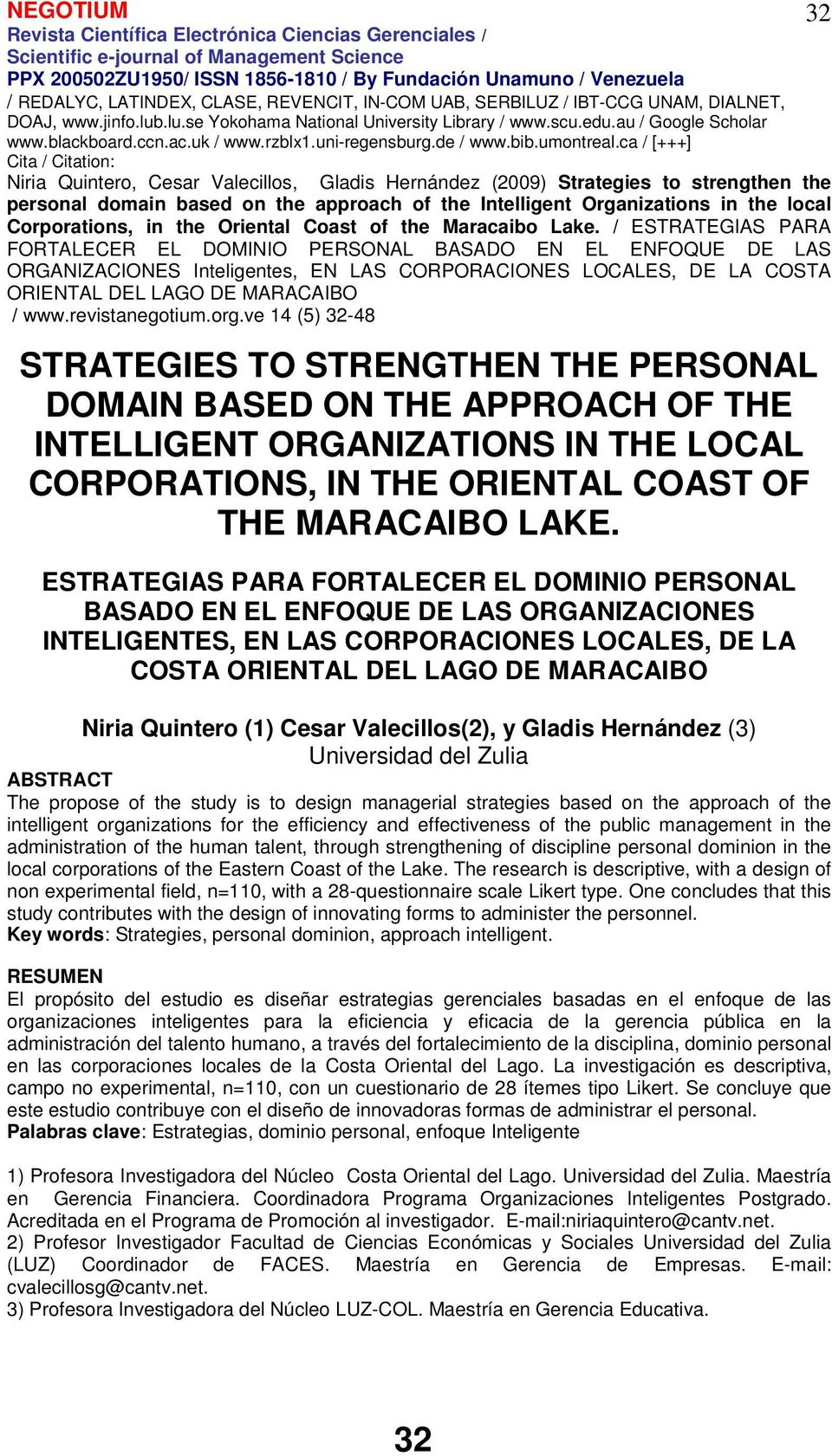 Hernández (3) Universidad del Zulia ABSTRACT The propose of the study is to design managerial strategies based on the approach of the intelligent organizations for the efficiency and effectiveness of