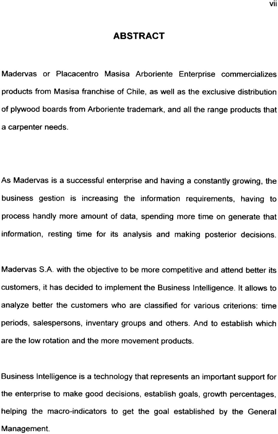 As Madervas is a successful enterprise and having a constantly growing, the business gestión is increasing the information requirements, having to process handly more amount of data, spending more