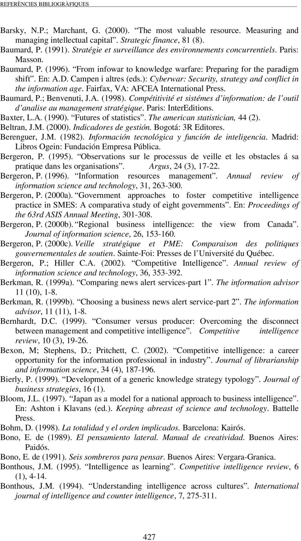 ): Cyberwar: Security, strategy and conflict in the information age. Fairfax, VA: AFCEA International Press. Baumard, P.; Benvenuti, J.A. (1998).