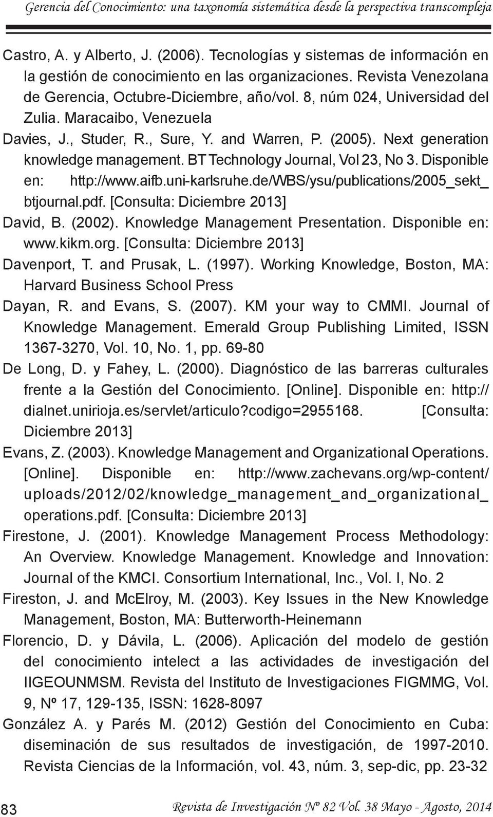 Disponible en: http://www.aifb.uni-karlsruhe.de/wbs/ysu/publications/2005_sekt_ btjournal.pdf. [Consulta: Diciembre 2013] David, B. (2002). Knowledge Management Presentation. Disponible en: www.kikm.