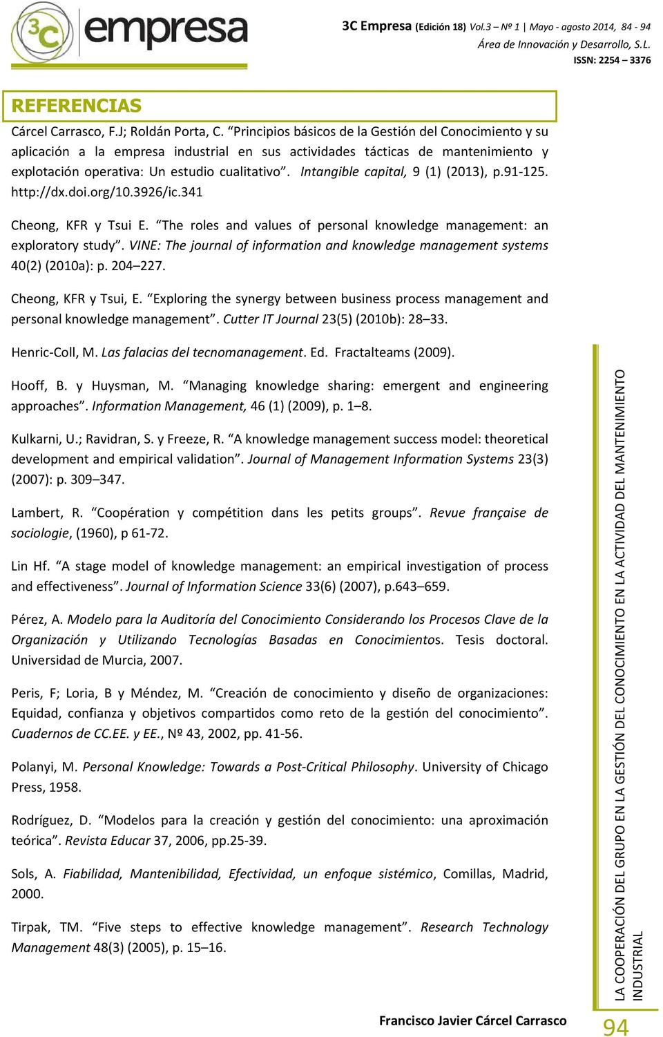Intangible capital, 9 (1) (2013), p.91-125. http://dx.doi.org/10.3926/ic.341 Cheong, KFR y Tsui E. The roles and values of personal knowledge management: an exploratory study.