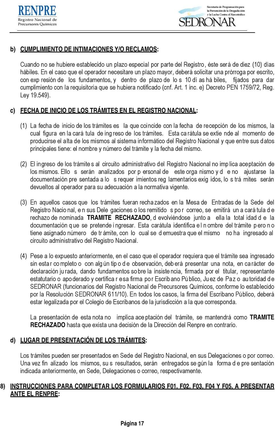 cumplimiento con la requisitoria que se hubiera notificado (cnf. Art. 1 inc. e) Decreto PEN 1759/72, Reg. Ley 19.549).