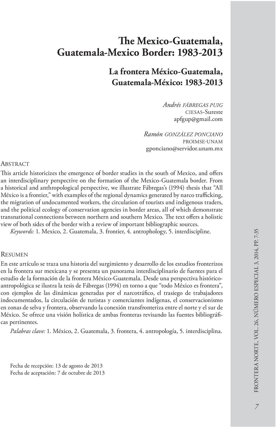 mx ABSTRACT This article historicizes the emergence of border studies in the south of Mexico, and offers an interdisciplinary perspective on the formation of the Mexico-Guatemala border.