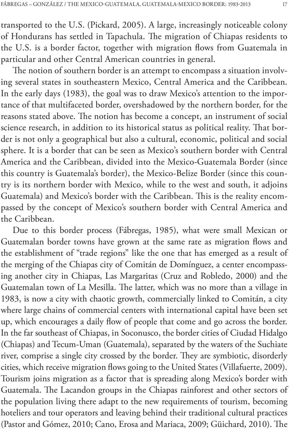 The notion of southern border is an attempt to encompass a situation involving several states in southeastern Mexico, Central America and the Caribbean.