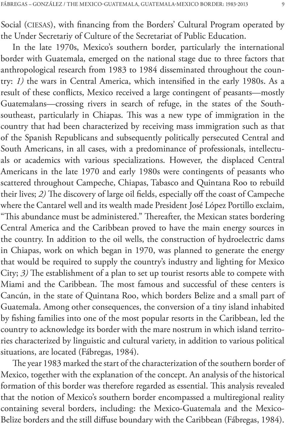 In the late 1970s, Mexico s southern border, particularly the international border with Guatemala, emerged on the national stage due to three factors that anthropological research from 1983 to 1984