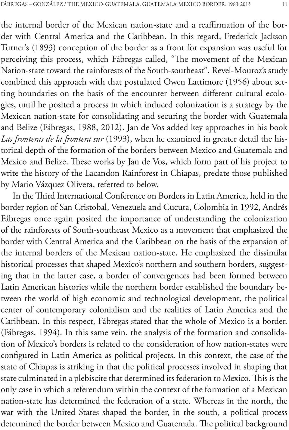 In this regard, Frederick Jackson Turner s (1893) conception of the border as a front for expansion was useful for perceiving this process, which Fábregas called, The movement of the Mexican