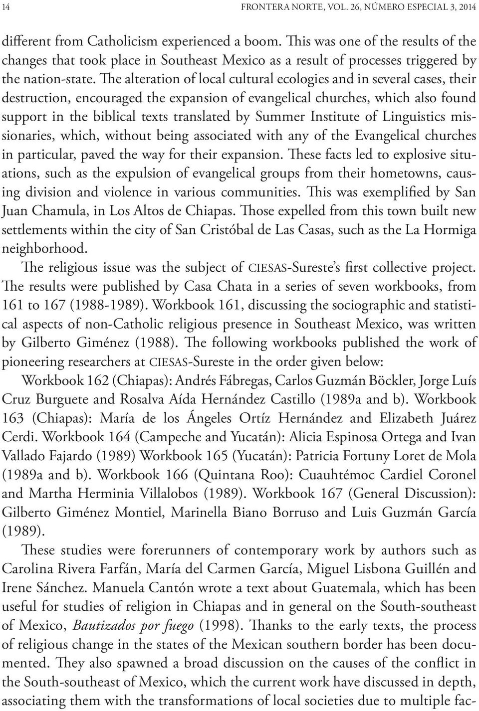The alteration of local cultural ecologies and in several cases, their destruction, encouraged the expansion of evangelical churches, which also found support in the biblical texts translated by