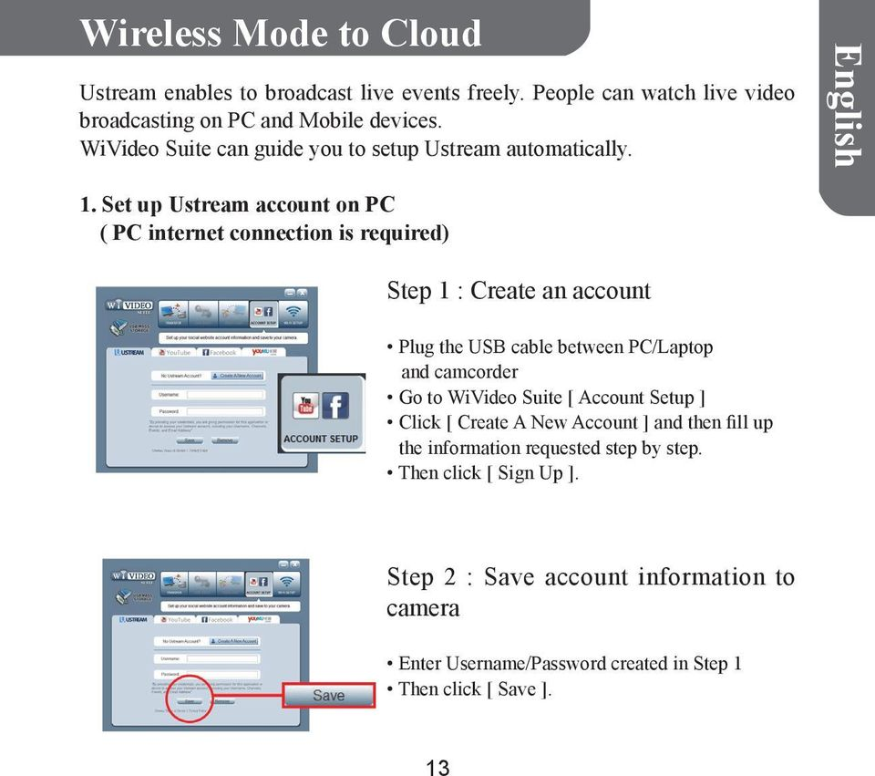 Set up Ustream account on PC ( PC internet connection is required) Step 1 : Create an account Plug the USB cable between PC/Laptop and camcorder Go to