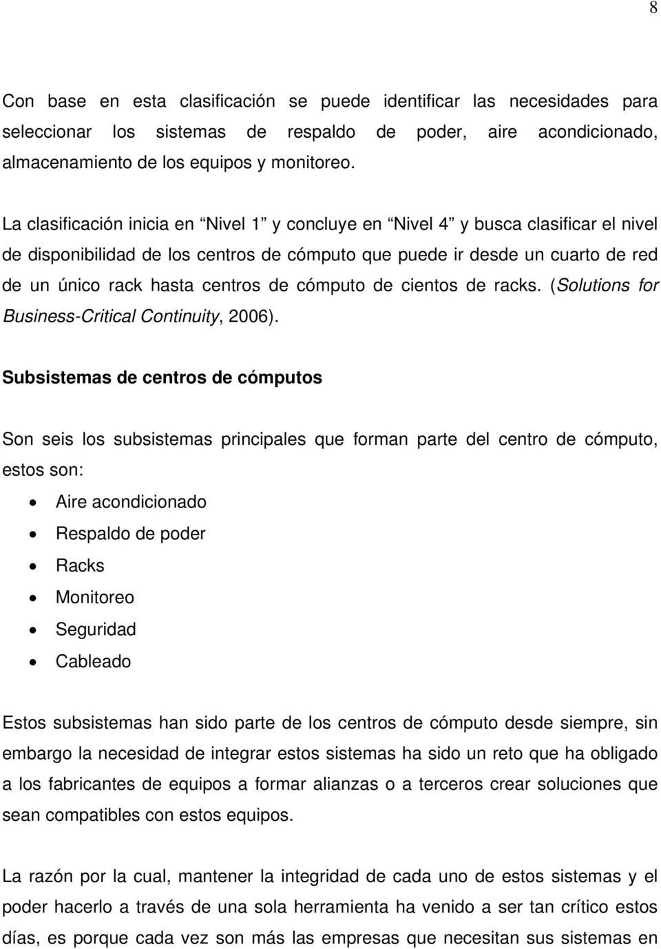 cómputo de cientos de racks. (Solutions for Business-Critical Continuity, 2006).