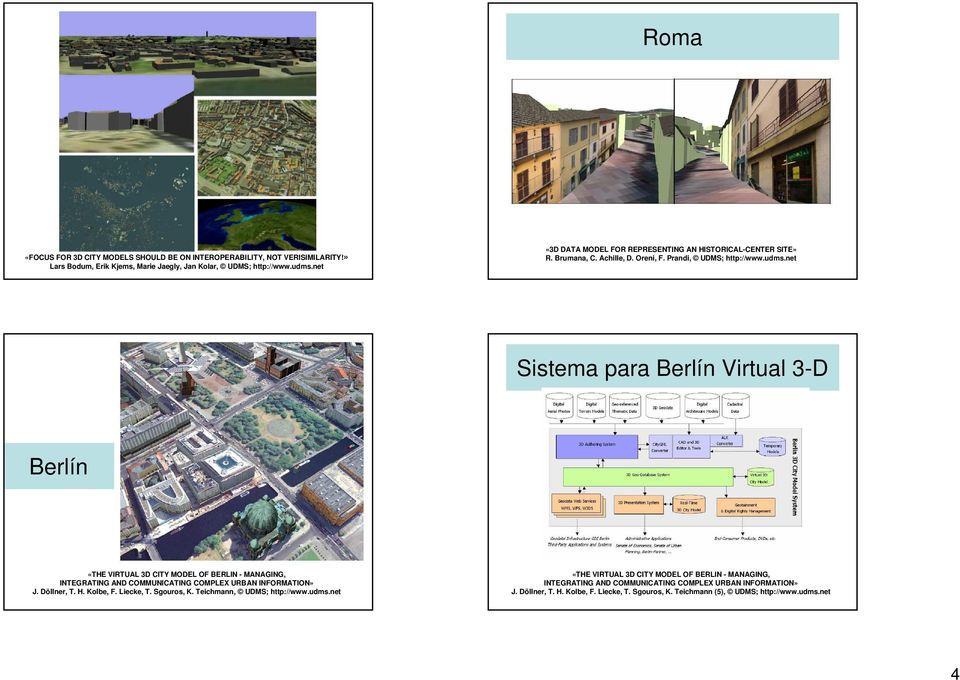 net Sistema para Berlín Virtual 3-D Berlín «THE VIRTUAL 3D CITY MODEL OF BERLIN - MANAGING, INTEGRATING AND COMMUNICATING COMPLEX URBAN INFORMATION» J. Döllner, T. H. Kolbe, F.