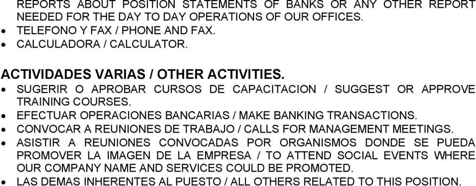 EFECTUAR OPERACIONES BANCARIAS / MAKE BANKING TRANSACTIONS. CONVOCAR A REUNIONES DE TRABAJO / CALLS FOR MANAGEMENT MEETINGS.