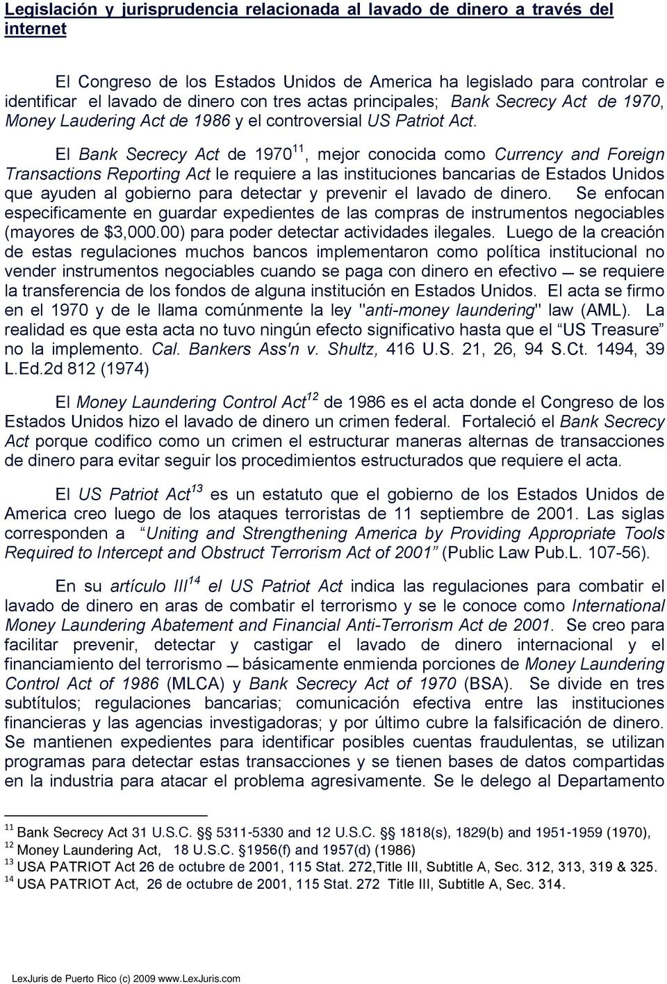 El Bank Secrecy Act de 1970 11, mejor conocida como Currency and Foreign Transactions Reporting Act le requiere a las instituciones bancarias de Estados Unidos que ayuden al gobierno para detectar y
