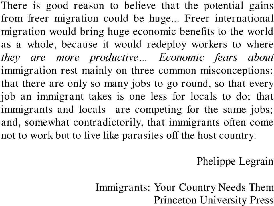 about immigration rest mainly on three common misconceptions: that there are only so many jobs to go round, so that every job an immigrant takes is one less for locals to do;