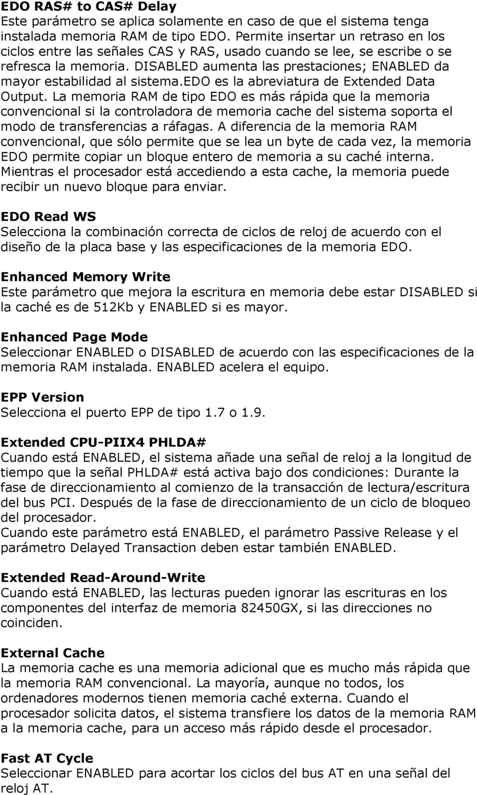 DISABLED aumenta las prestaciones; ENABLED da mayor estabilidad al sistema.edo es la abreviatura de Extended Data Output.