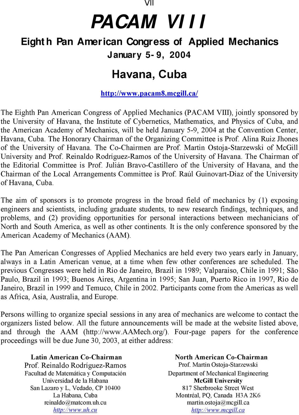 Academy of Mechanics, will be held January 5-9, 2004 at the Convention Center, Havana, Cuba. The Honorary Chairman of the Organizing Committee is Prof. Alina Ruiz Jhones of the University of Havana.