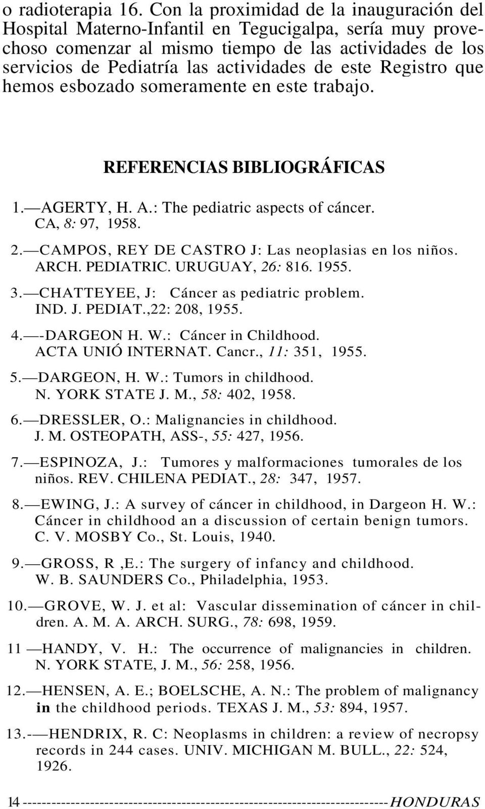 este Registro que hemos esbozado someramente en este trabajo. REFERENCIAS BIBLIOGRÁFICAS 1. AGERTY, H. A.: The pediatric aspects of cáncer. CA, 8: 97, 1958. 2.