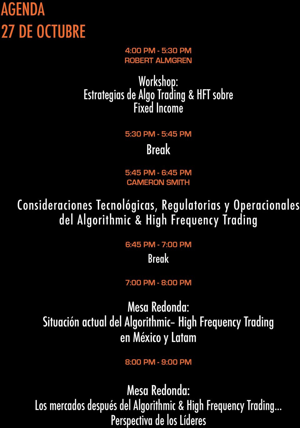 Frequency Trading 6:45 PM - 7:00 PM Break 7:00 PM - 8:00 PM Mesa Redonda: Situación actual del Algorithmic High Frequency Trading