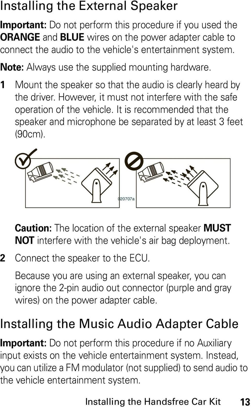 It is recommended that the speaker and microphone be separated by at least 3 feet (90cm).