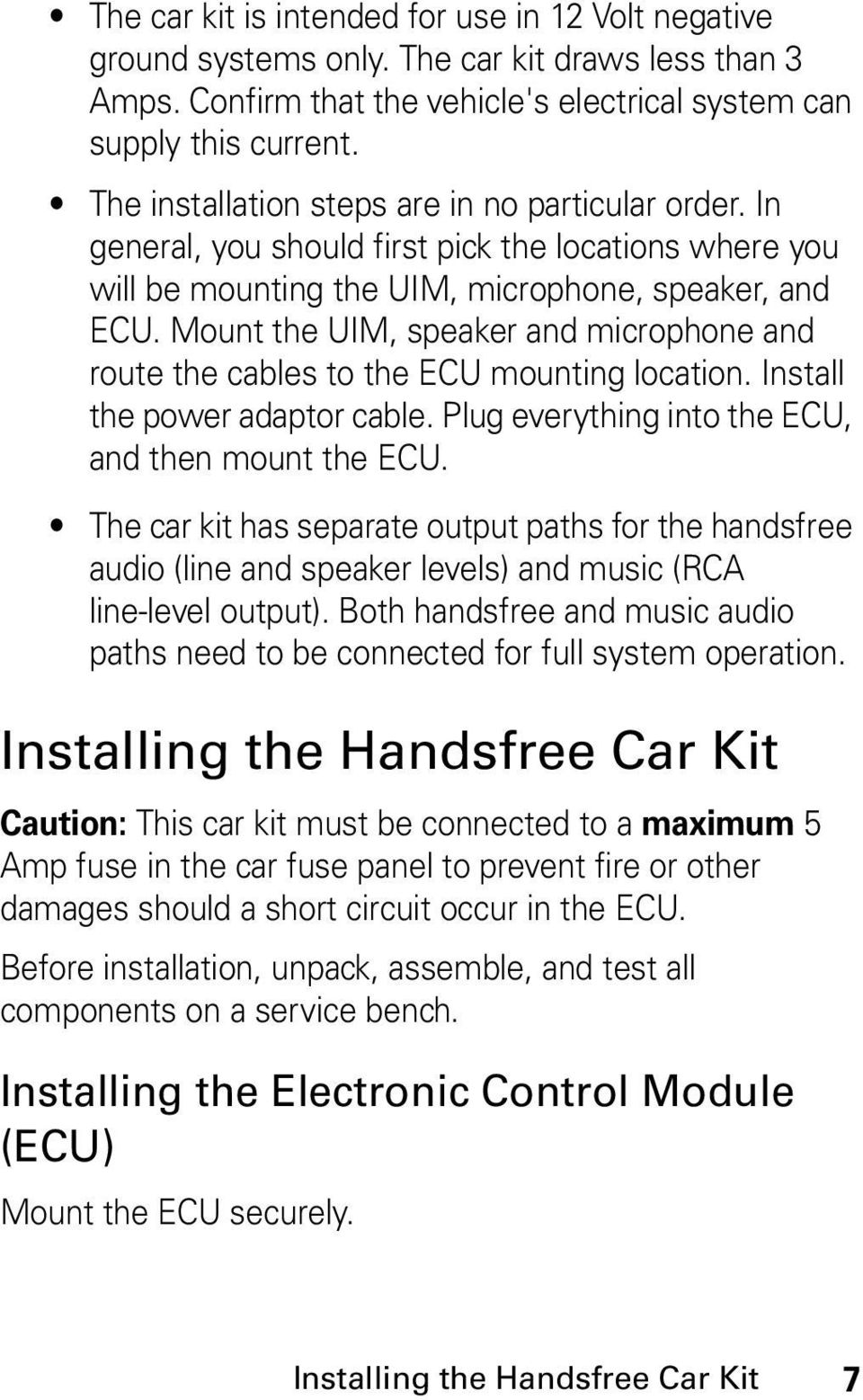 Mount the UIM, speaker and microphone and route the cables to the ECU mounting location. Install the power adaptor cable. Plug everything into the ECU, and then mount the ECU.