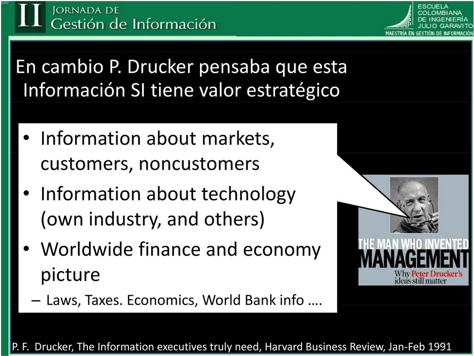 markets, customers, noncustomers Information about technology (own industry, and others)