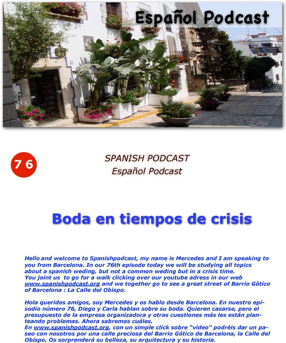 You joint us to go for a walk clicking over our youtube adress in our web www.spanishpodcast.org and we together go to see a great street of Barrio Gótico of Barcelona : La Calle del Obispo.