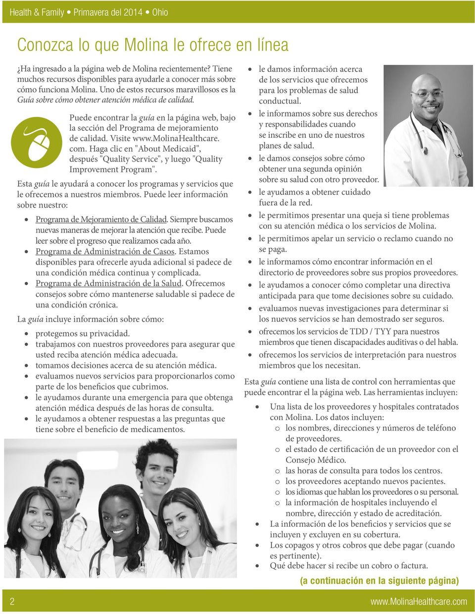 "Visite www.molinahealthcare. com. Haga clic en ""About Medicaid"", después ""Quality Service"", y luego ""Quality Improvement Program""."