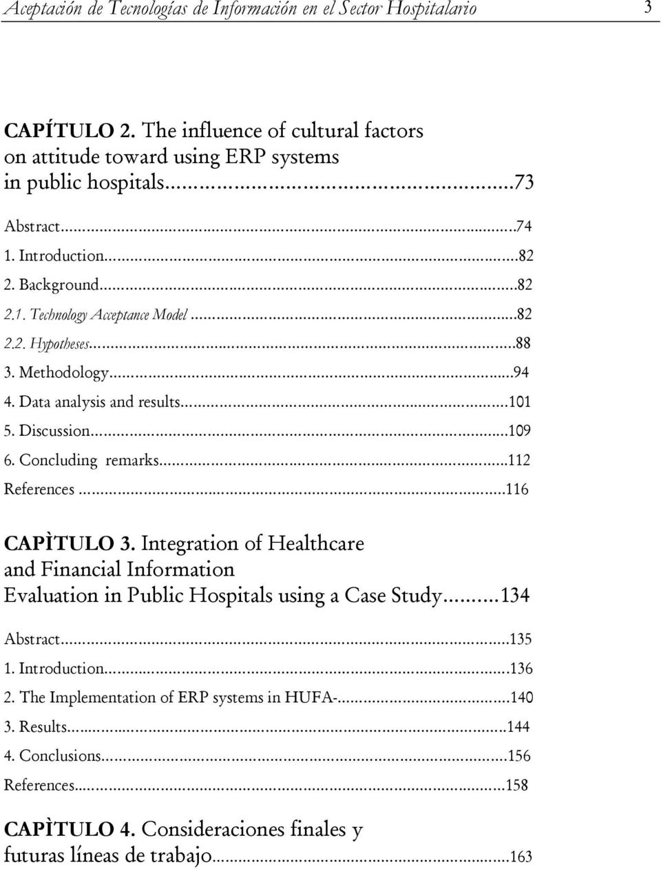 Concluding remarks......112 References...116 CAPÌTULO 3. Integration of Healthcare and Financial Information Evaluation in Public Hospitals using a Case Study. 134 Abstract..135 1.