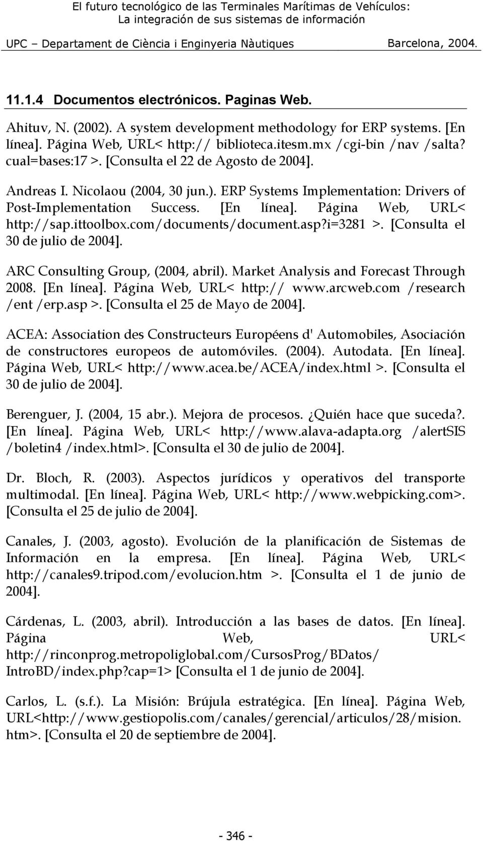 ittoolbox.com/documents/document.asp?i=3281 >. [Consulta el 30 de julio de 2004]. ARC Consulting Group, (2004, abril). Market Analysis and Forecast Through 2008. [En línea].