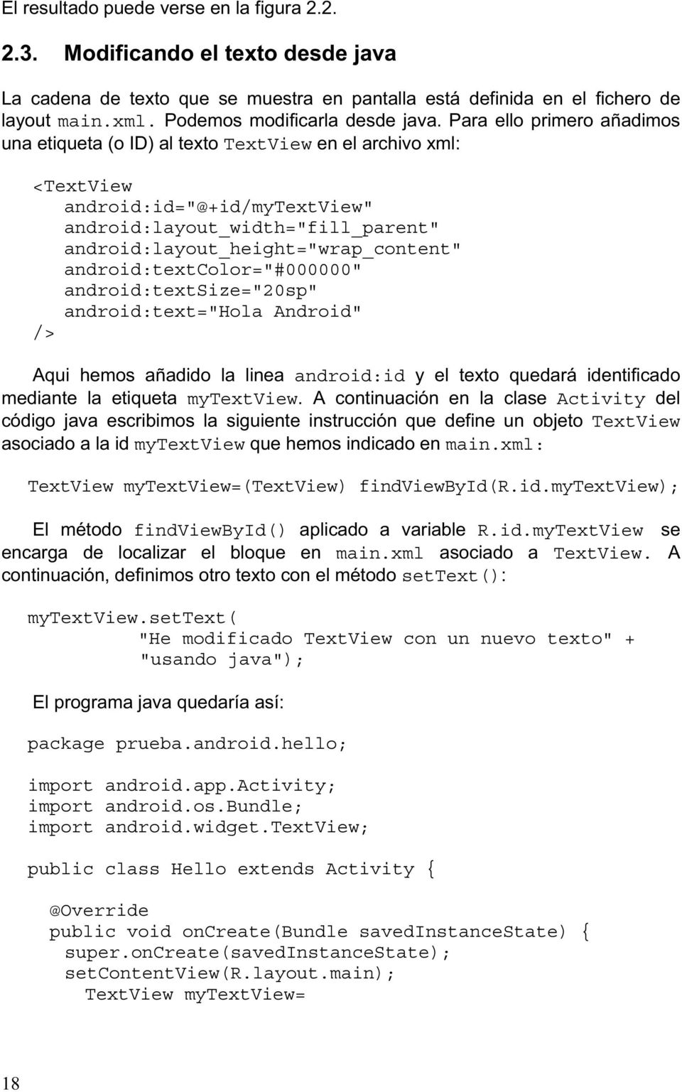 "Para ello primero añadimos una etiqueta (o ID) al texto TextView en el archivo xml: <TextView android:id=""@+id/mytextview"" android:layout_width=""fill_parent"" android:layout_height=""wrap_content"""