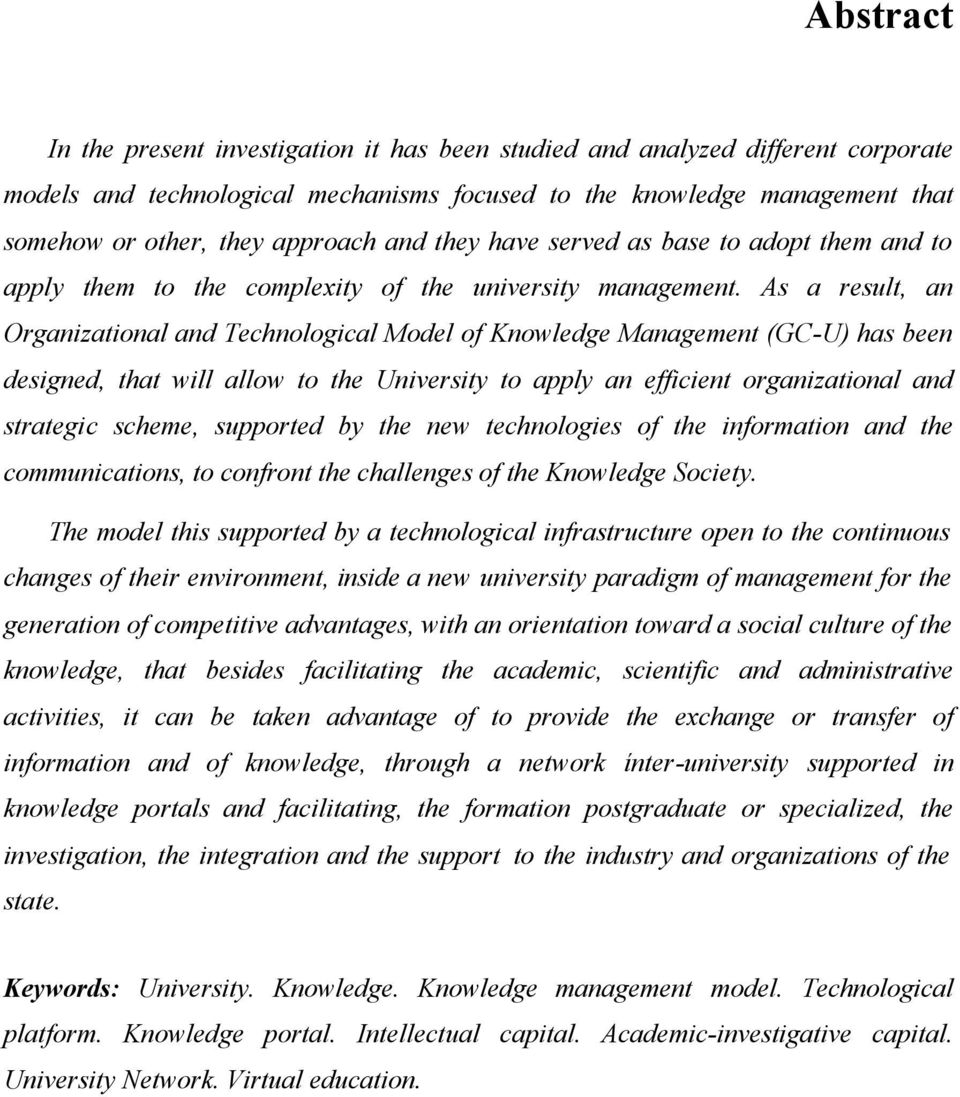 As a result, an Organizational and Technological Model of Knowledge Management (GC-U) has been designed, that will allow to the University to apply an efficient organizational and strategic scheme,