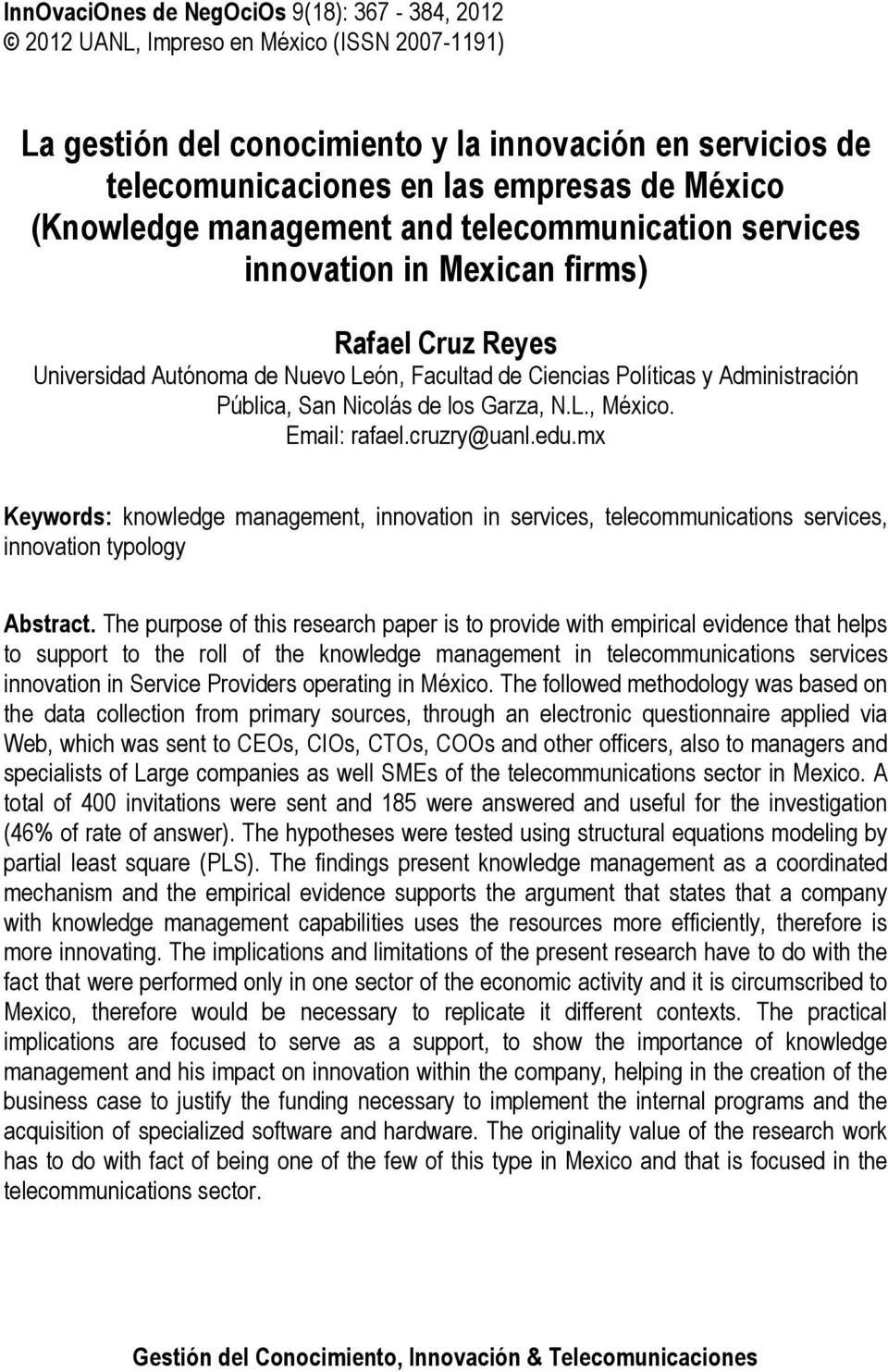 Nicolás de los Garza, N.L., México. Email: rafael.cruzry@uanl.edu.mx Keywords: knowledge management, innovation in services, telecommunications services, innovation typology Abstract.
