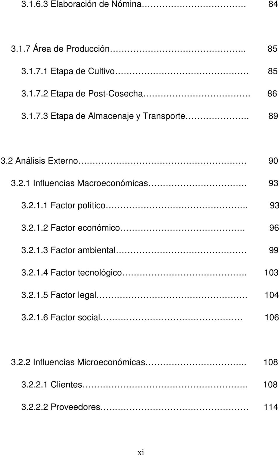 93 3.2.1.2 Factor económico. 96 3.2.1.3 Factor ambiental 99 3.2.1.4 Factor tecnológico. 103 3.2.1.5 Factor legal. 104 3.2.1.6 Factor social.