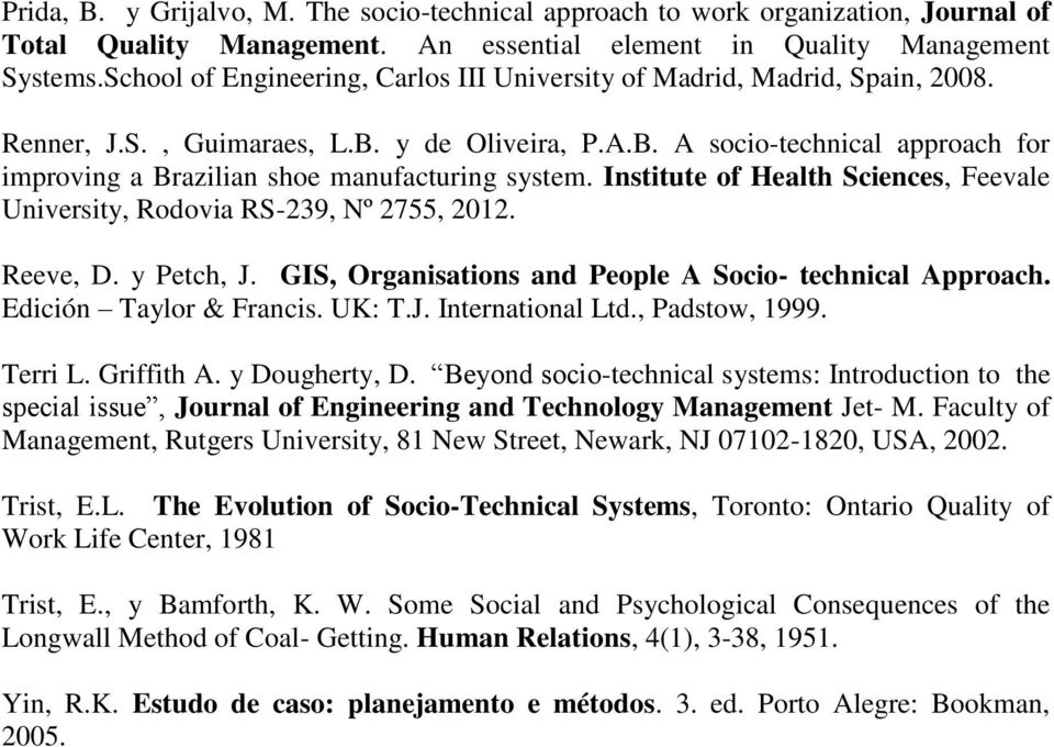 Institute of Health Sciences, Feevale University, Rodovia RS-239, Nº 2755, 2012. Reeve, D. y Petch, J. GIS, Organisations and People A Socio- technical Approach. Edición Taylor & Francis. UK: T.J. International Ltd.