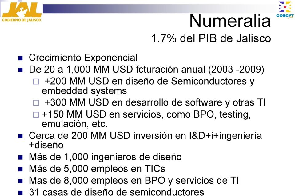 Semiconductores y embedded systems +300 MM USD en desarrollo de software y otras TI +150 MM USD en servicios, como BPO,