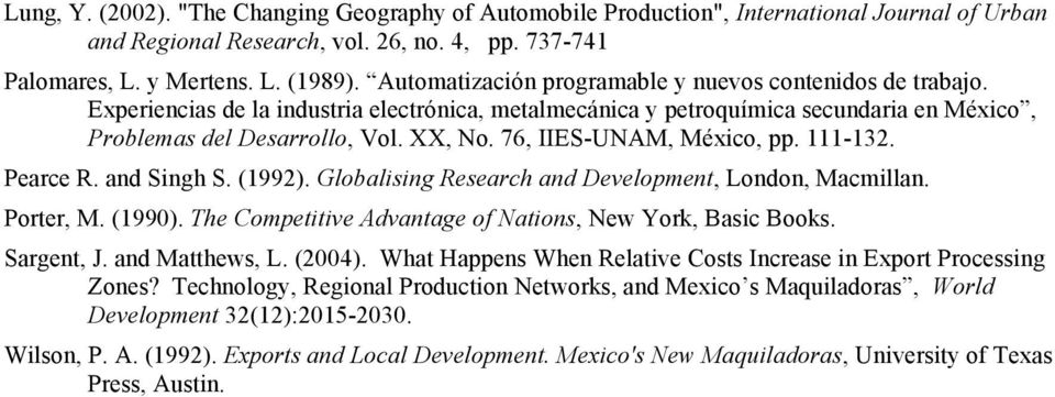 76, IIES-UNAM, México, pp. 111-132. Pearce R. and Singh S. (1992). Globalising Research and Development, London, Macmillan. Porter, M. (1990).