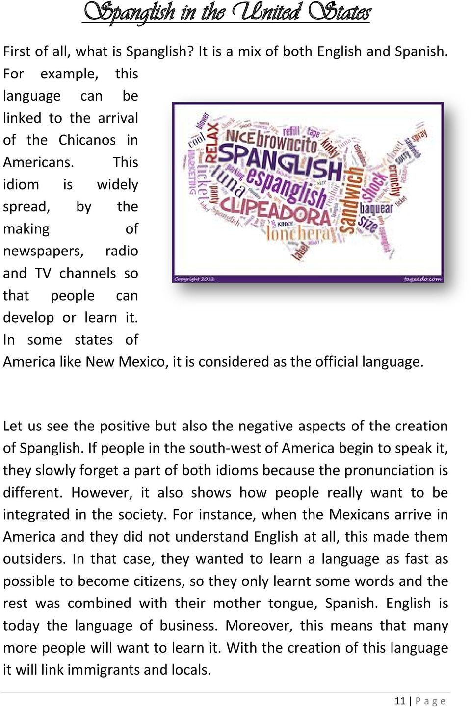 In some states of America like New Mexico, it is considered as the official language. Let us see the positive but also the negative aspects of the creation of Spanglish.