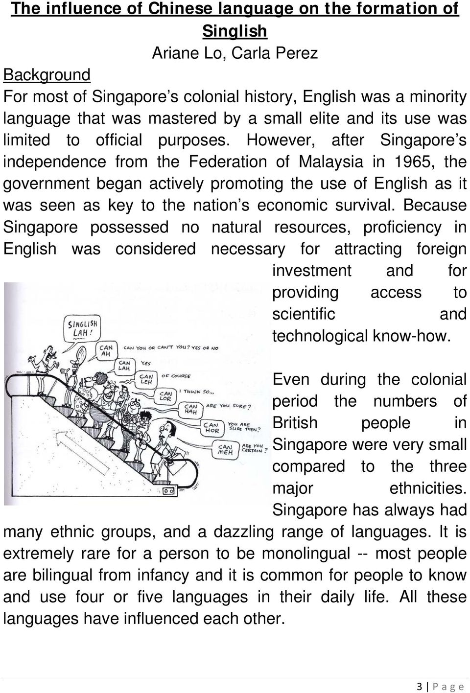 However, after Singapore s independence from the Federation of Malaysia in 1965, the government began actively promoting the use of English as it was seen as key to the nation s economic survival.
